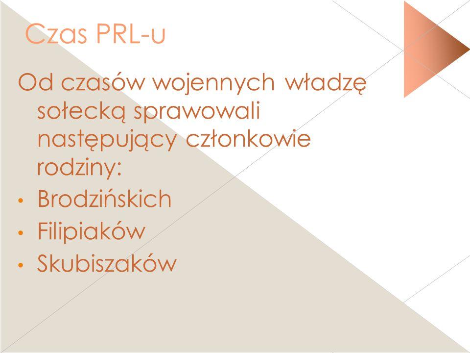 Czas PRL-u Od czasów wojennych władzę sołecką sprawowali następujący członkowie rodziny: Brodzińskich.