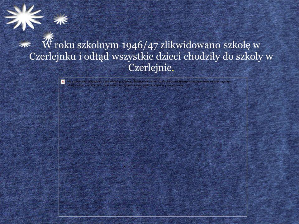 W roku szkolnym 1946/47 zlikwidowano szkołę w Czerlejnku i odtąd wszystkie dzieci chodziły do szkoły w Czerlejnie.