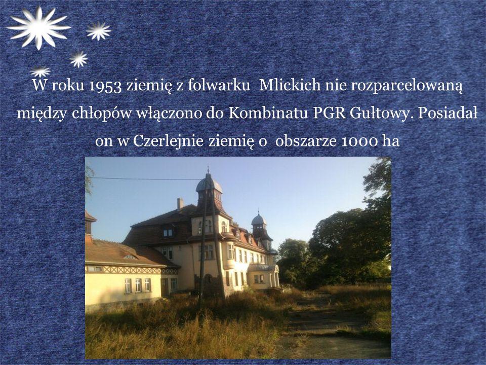 W roku 1953 ziemię z folwarku Mlickich nie rozparcelowaną między chłopów włączono do Kombinatu PGR Gułtowy.