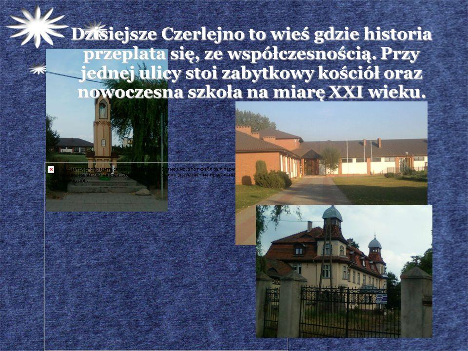 Dzisiejsze Czerlejno to wieś gdzie historia przeplata się, ze współczesnością.