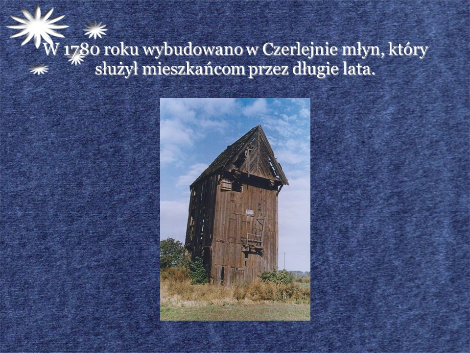 W 1780 roku wybudowano w Czerlejnie młyn, który służył mieszkańcom przez długie lata.