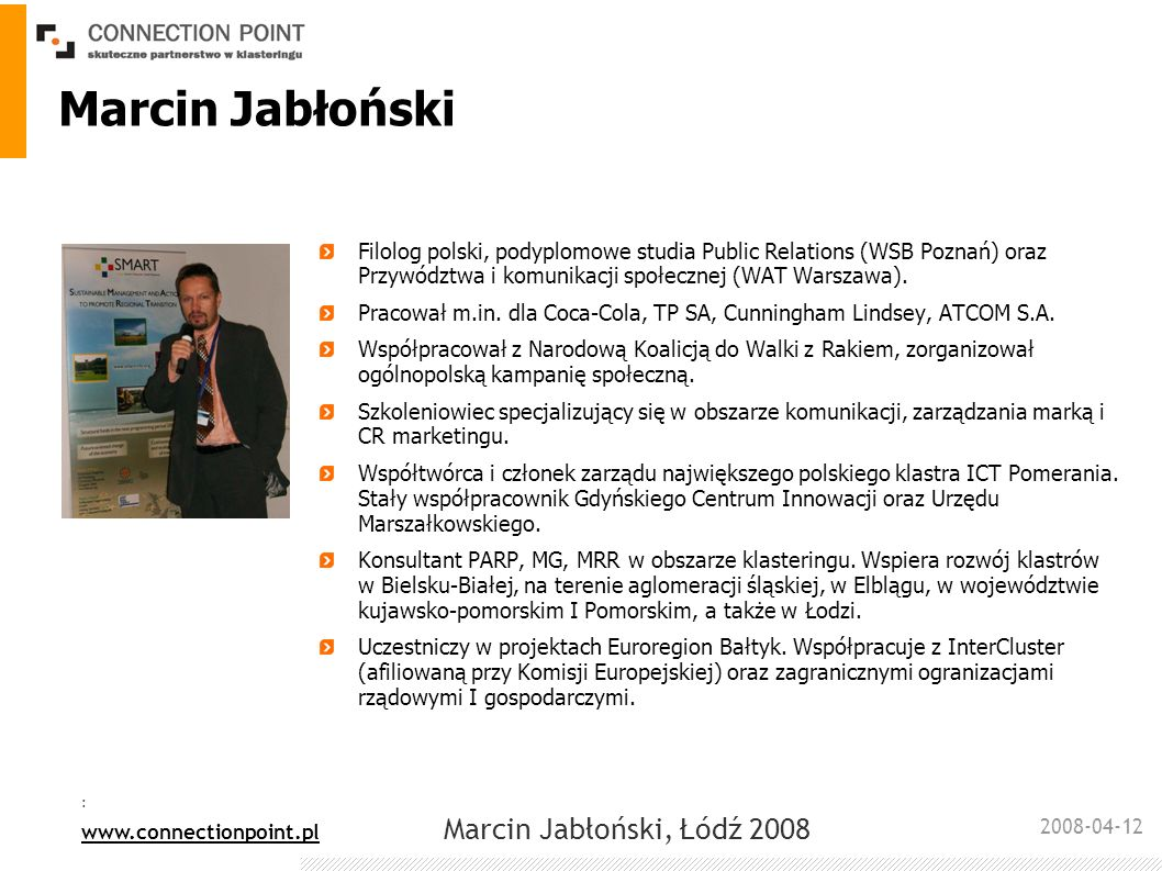 Marcin Jabłoński Filolog polski, podyplomowe studia Public Relations (WSB Poznań) oraz Przywództwa i komunikacji społecznej (WAT Warszawa).