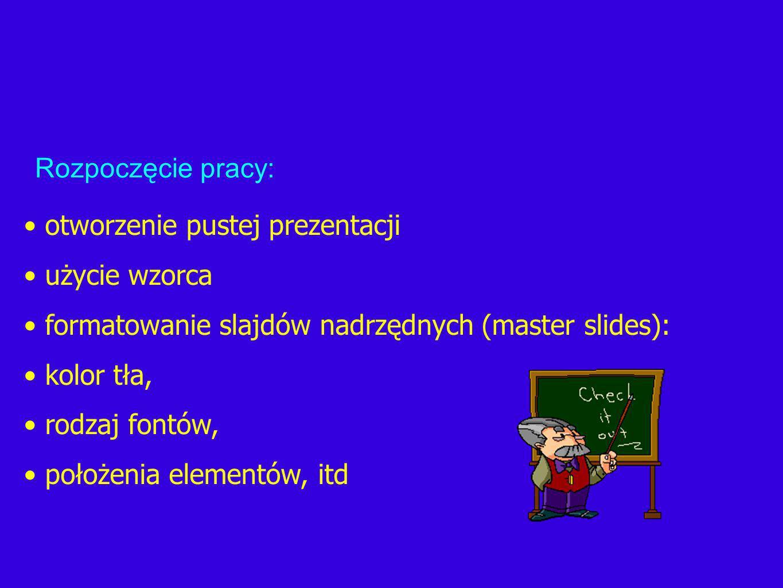 Rozpoczęcie pracy: otworzenie pustej prezentacji. użycie wzorca. formatowanie slajdów nadrzędnych (master slides):