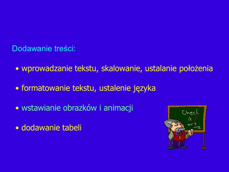 Dodawanie treści: wprowadzanie tekstu, skalowanie, ustalanie położenia. formatowanie tekstu, ustalenie języka.