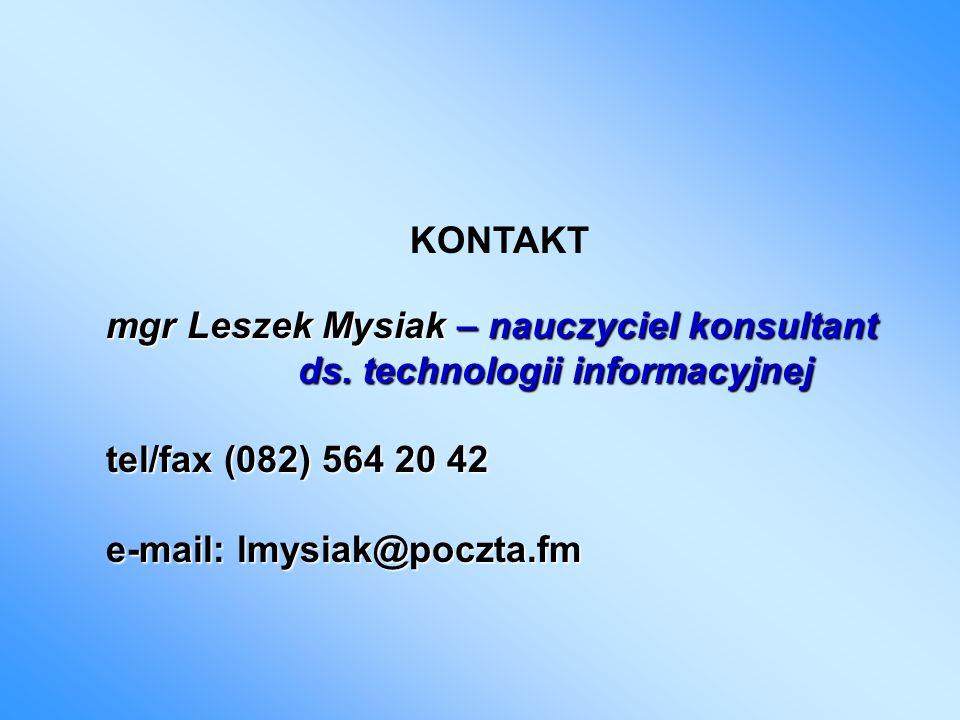 KONTAKT mgr Leszek Mysiak – nauczyciel konsultant. ds. technologii informacyjnej. tel/fax (082) 564 20 42.