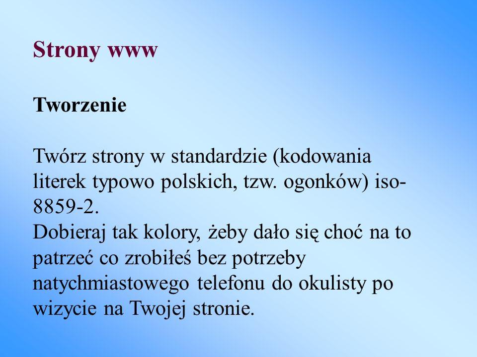 Strony www Tworzenie. Twórz strony w standardzie (kodowania literek typowo polskich, tzw. ogonków) iso-8859-2.