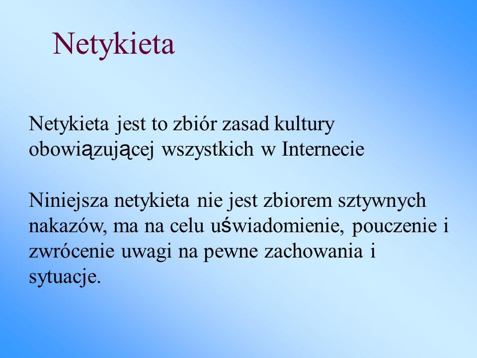 Netykieta Netykieta jest to zbiór zasad kultury obowiązującej wszystkich w Internecie.