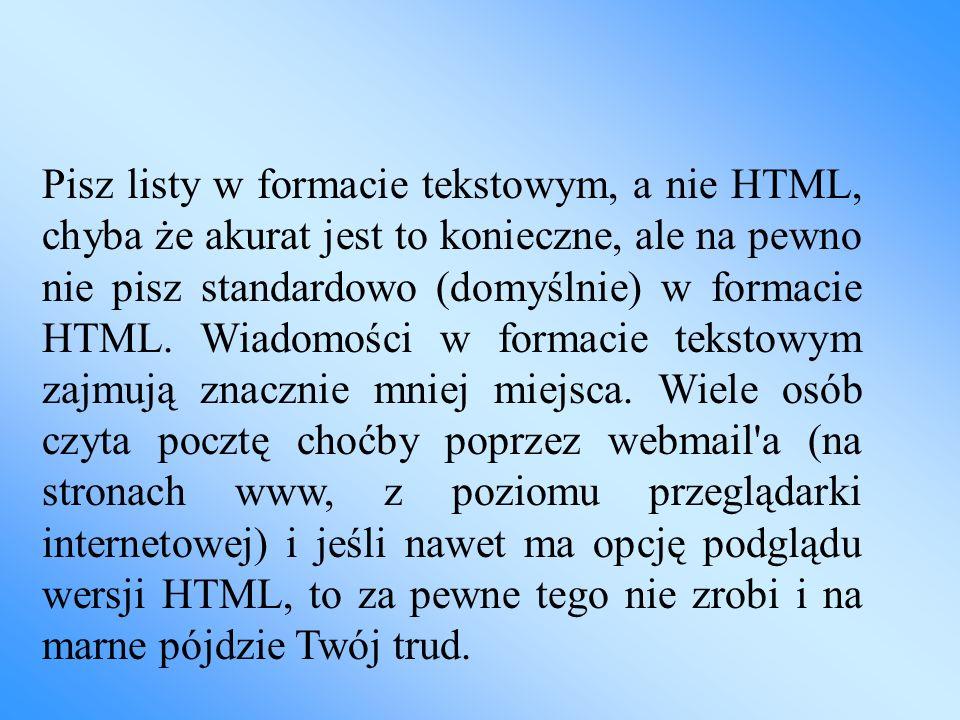 Pisz listy w formacie tekstowym, a nie HTML, chyba że akurat jest to konieczne, ale na pewno nie pisz standardowo (domyślnie) w formacie HTML.