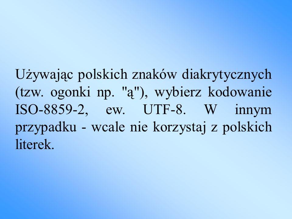 Używając polskich znaków diakrytycznych (tzw. ogonki np