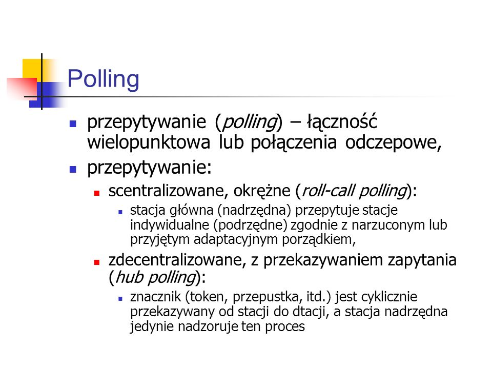 Polling przepytywanie (polling) – łączność wielopunktowa lub połączenia odczepowe, przepytywanie: scentralizowane, okrężne (roll-call polling):