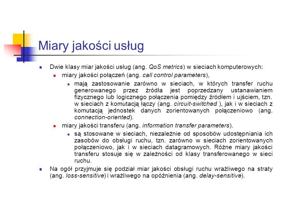Miary jakości usług Dwie klasy miar jakości usług (ang. QoS metrics) w sieciach komputerowych: