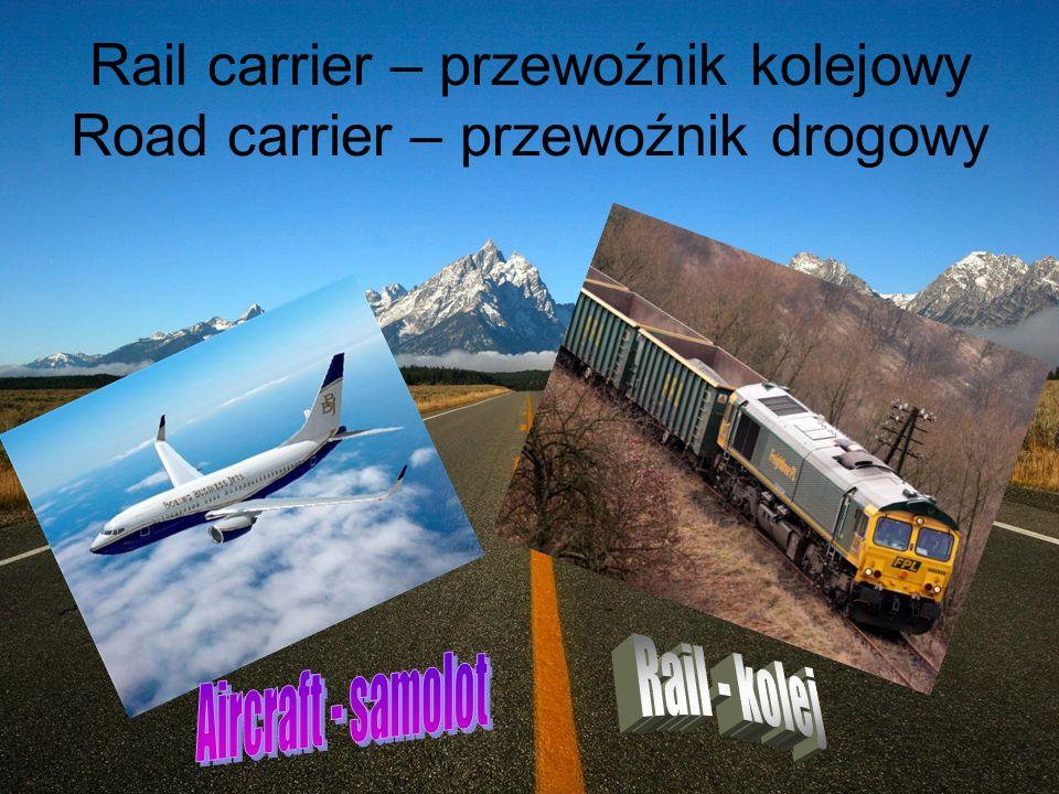 Rail carrier – przewoźnik kolejowy Road carrier – przewoźnik drogowy