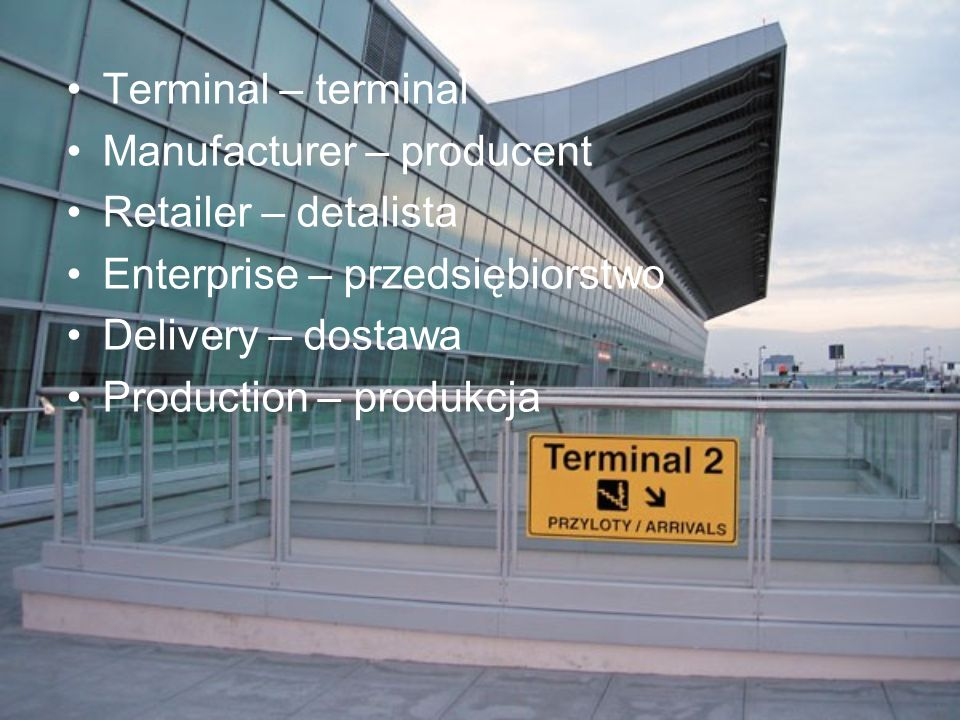 Terminal – terminal Manufacturer – producent. Retailer – detalista. Enterprise – przedsiębiorstwo.