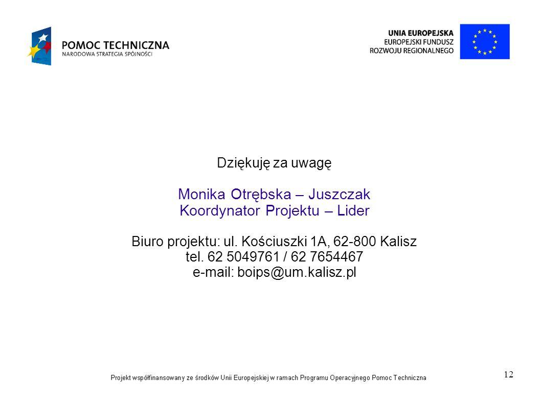 Dziękuję za uwagę Monika Otrębska – Juszczak Koordynator Projektu – Lider Biuro projektu: ul.