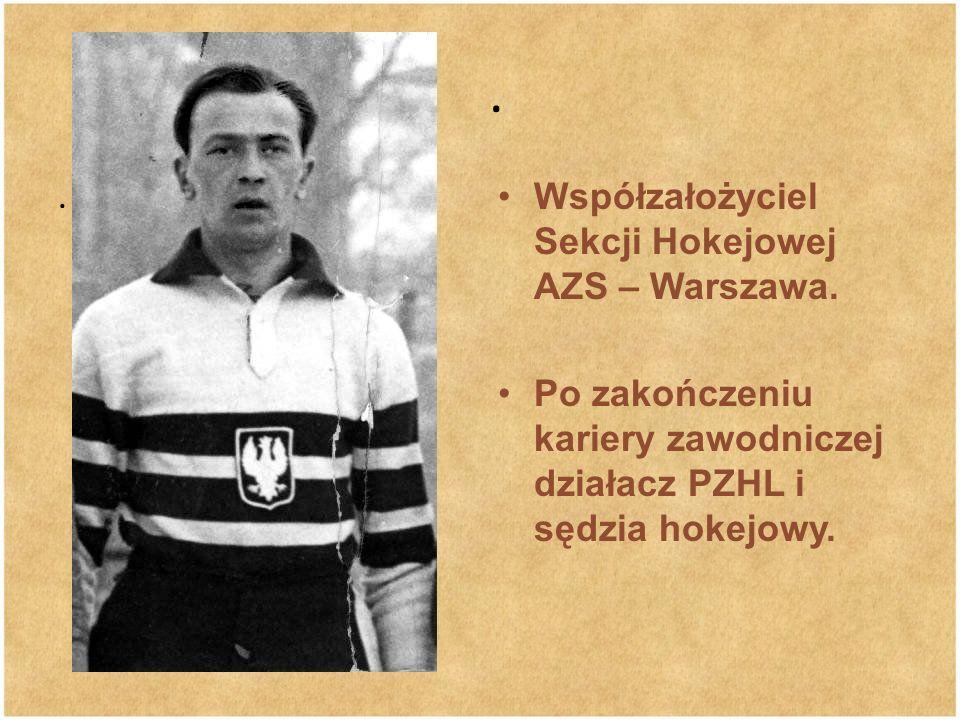 . . Współzałożyciel Sekcji Hokejowej AZS – Warszawa.