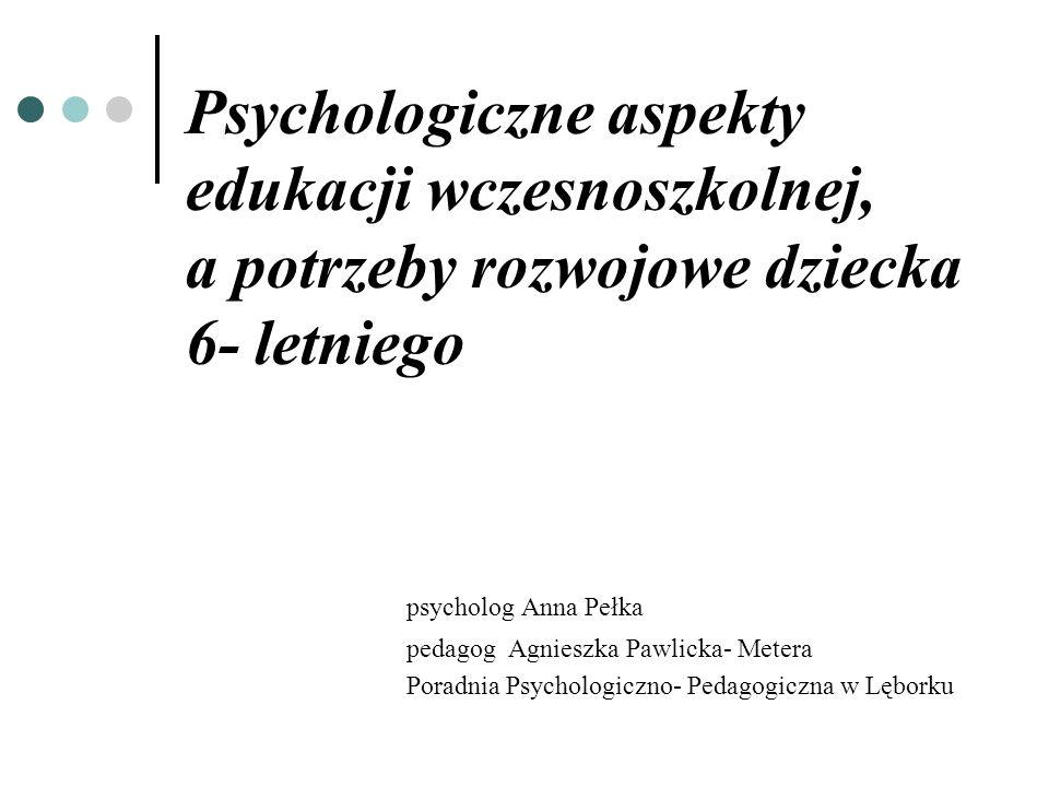 Psychologiczne aspekty edukacji wczesnoszkolnej, a potrzeby rozwojowe dziecka 6- letniego