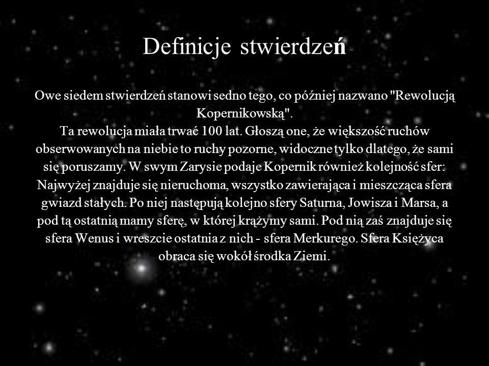Definicje stwierdzeń Owe siedem stwierdzeń stanowi sedno tego, co później nazwano Rewolucją. Kopernikowską .