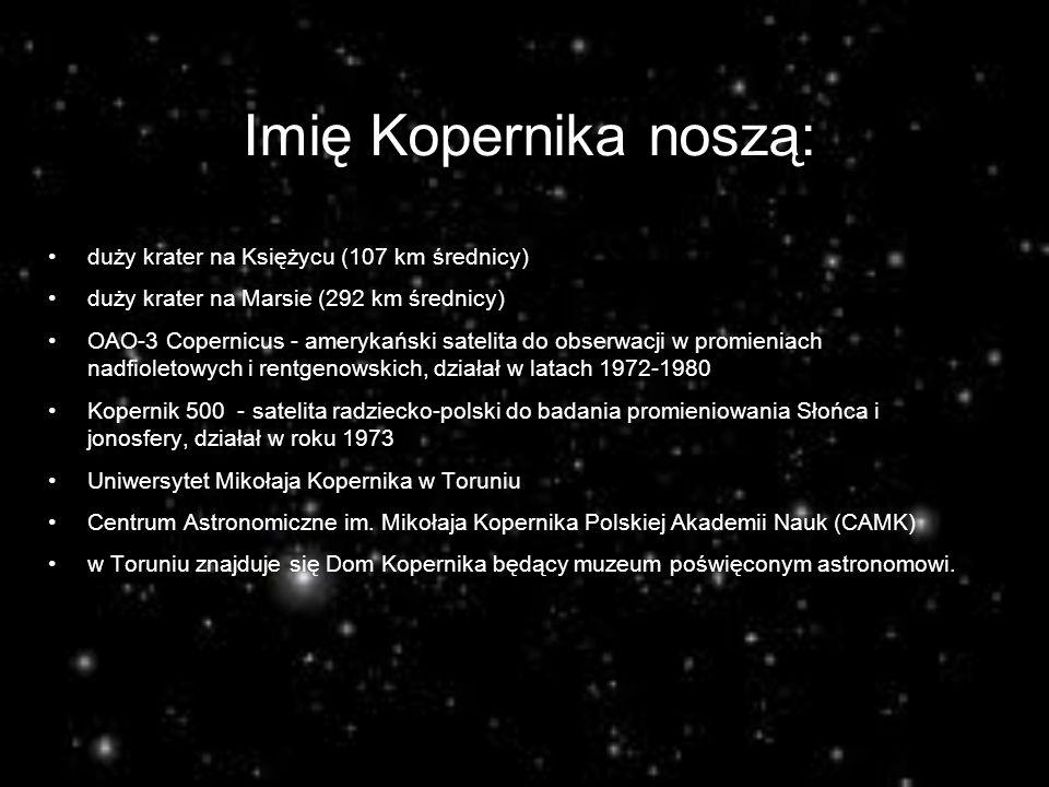 Imię Kopernika noszą: duży krater na Księżycu (107 km średnicy)