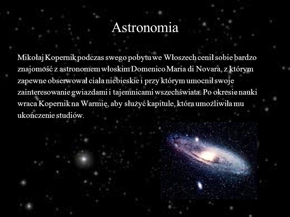 Astronomia Mikołaj Kopernik podczas swego pobytu we Włoszech cenił sobie bardzo. znajomość z astronomem włoskim Domenico Maria di Novara, z którym.