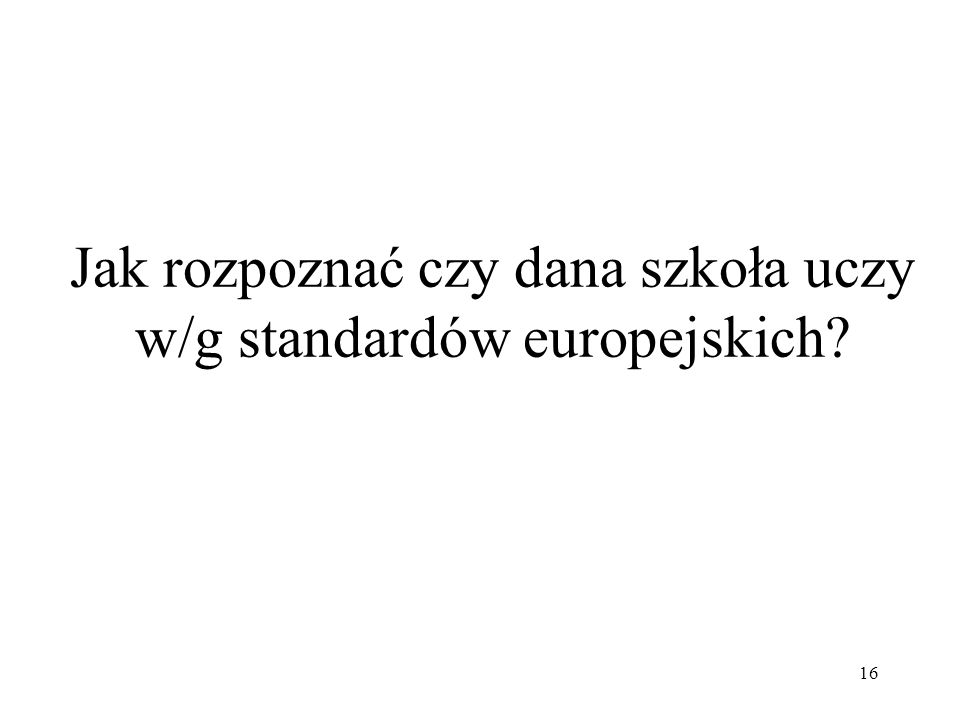 Jak rozpoznać czy dana szkoła uczy w/g standardów europejskich