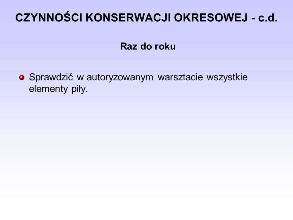 CZYNNOŚCI KONSERWACJI OKRESOWEJ - c.d. Raz do roku