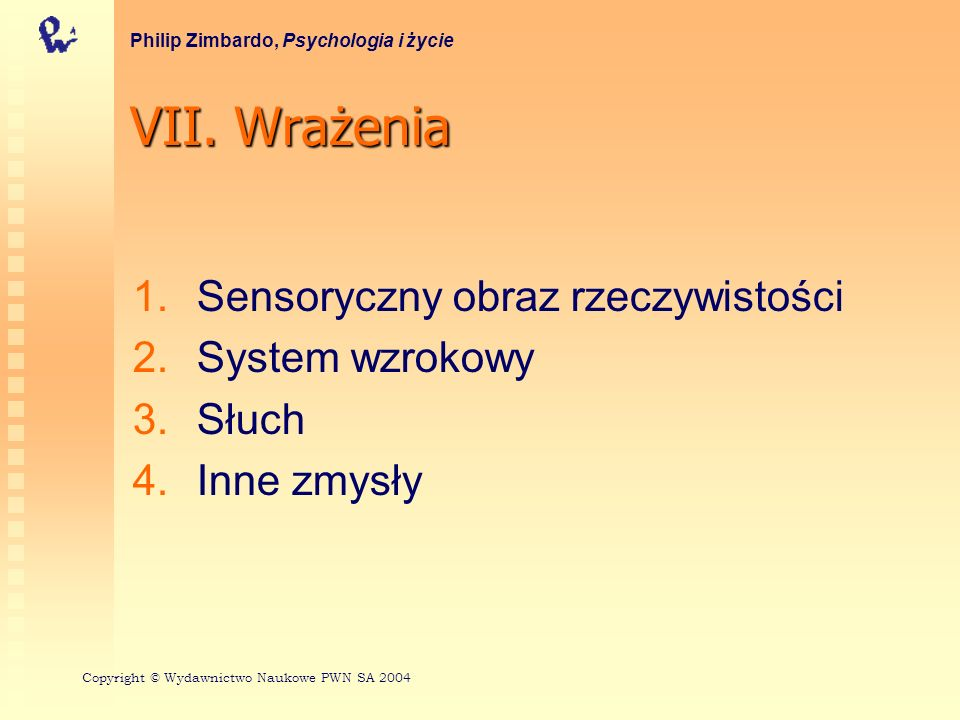 VII. Wrażenia Sensoryczny obraz rzeczywistości System wzrokowy Słuch