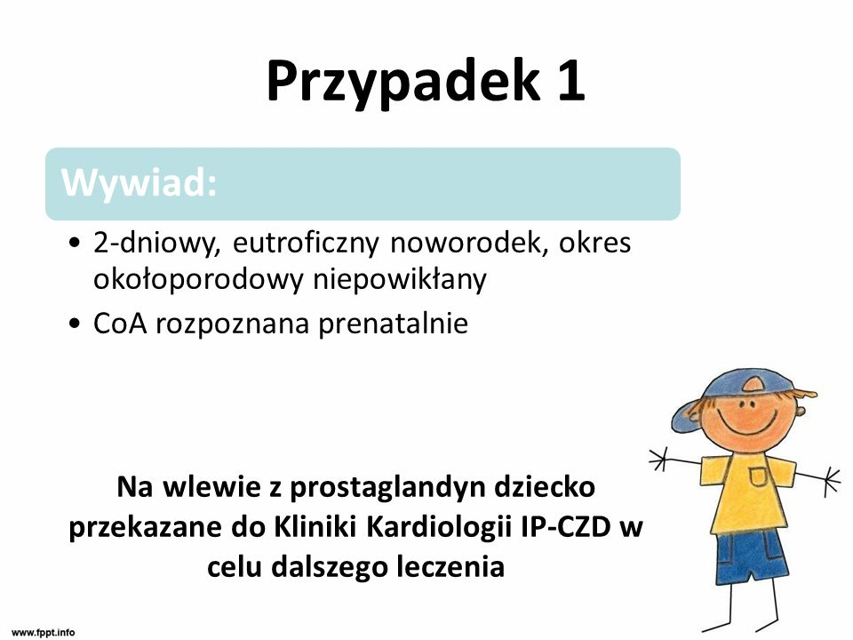 Przypadek 1 Wywiad: 2-dniowy, eutroficzny noworodek, okres okołoporodowy niepowikłany. CoA rozpoznana prenatalnie.