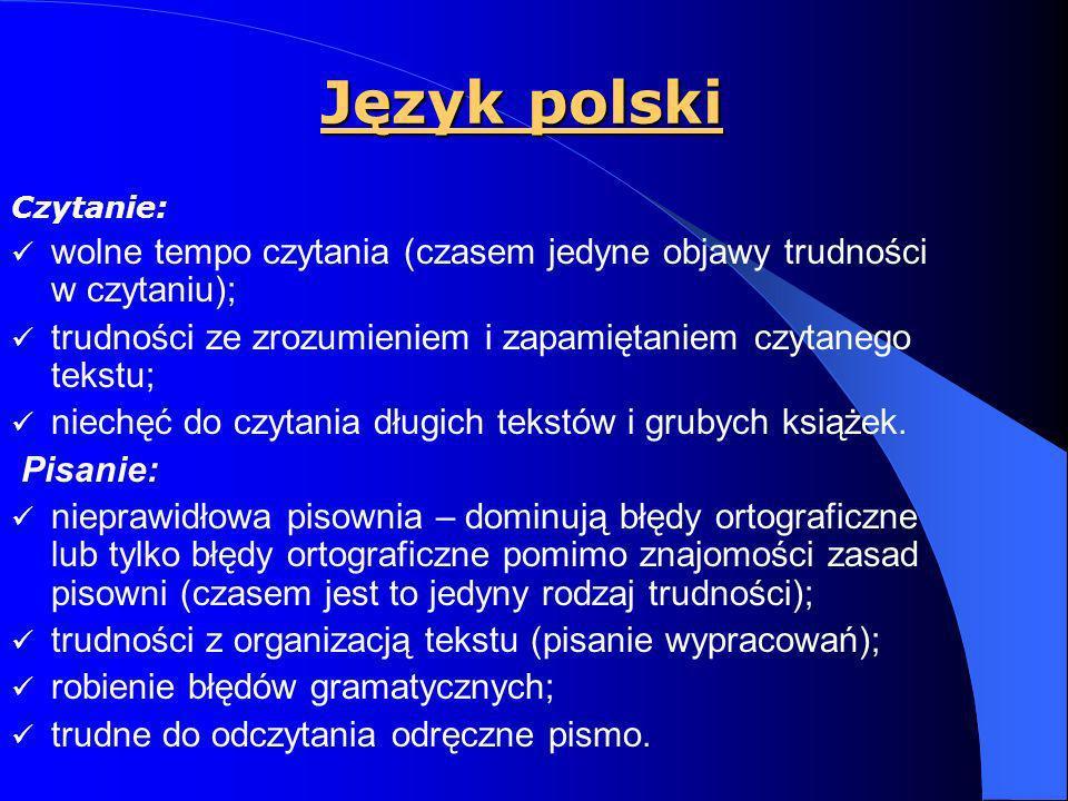 Język polski Czytanie: wolne tempo czytania (czasem jedyne objawy trudności w czytaniu);