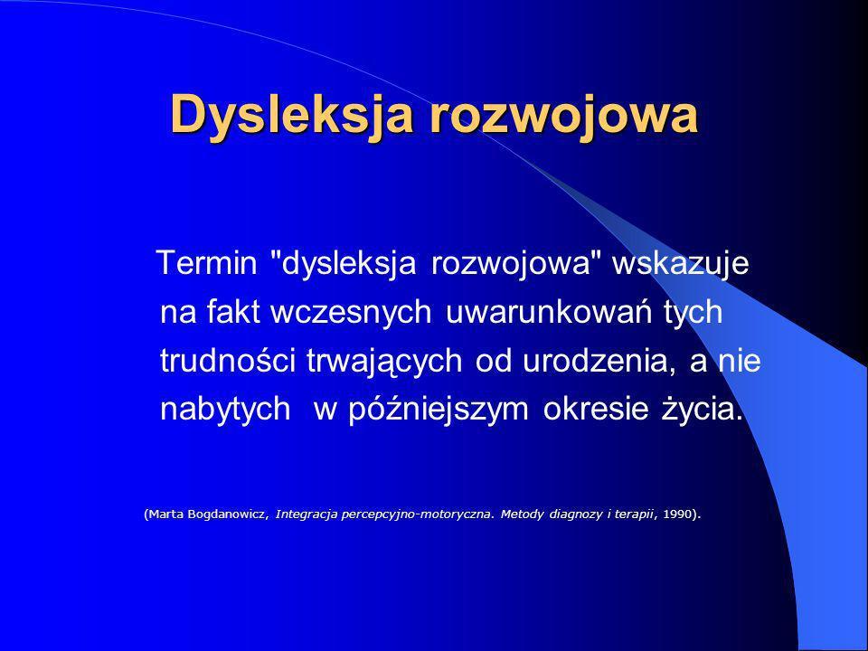 Dysleksja rozwojowa Termin dysleksja rozwojowa wskazuje