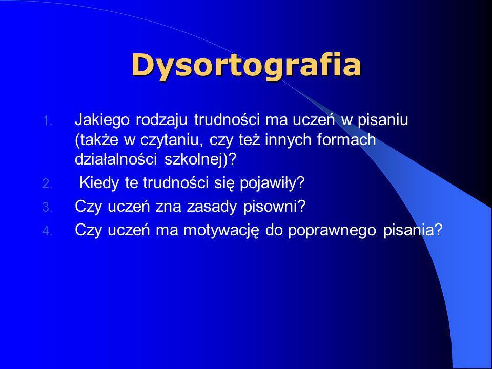 Dysortografia Jakiego rodzaju trudności ma uczeń w pisaniu (także w czytaniu, czy też innych formach działalności szkolnej)