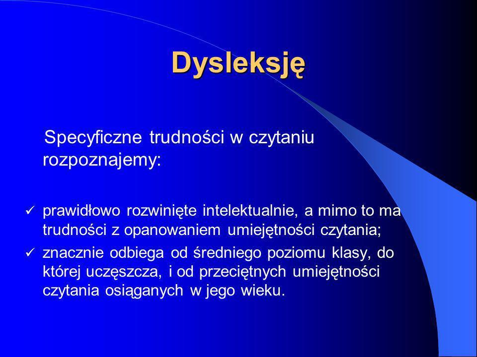 Dysleksję Specyficzne trudności w czytaniu rozpoznajemy: