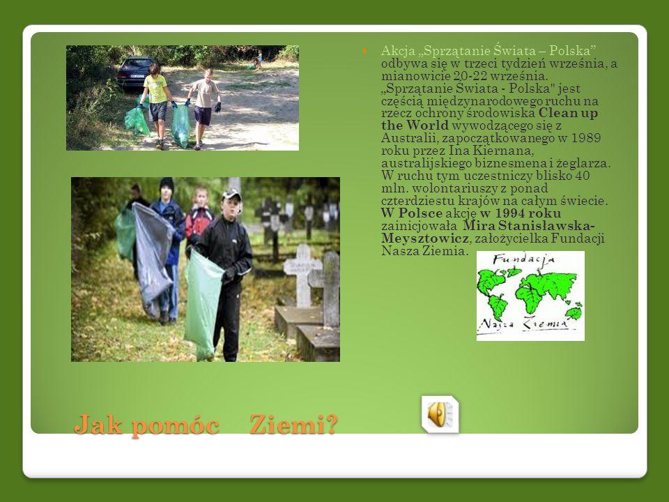 """Akcja """"Sprzątanie Świata – Polska odbywa się w trzeci tydzień września, a mianowicie 20-22 września. """"Sprzątanie Świata - Polska jest częścią międzynarodowego ruchu na rzecz ochrony środowiska Clean up the World wywodzącego się z Australii, zapoczątkowanego w 1989 roku przez Ina Kiernana, australijskiego biznesmena i żeglarza. W ruchu tym uczestniczy blisko 40 mln. wolontariuszy z ponad czterdziestu krajów na całym świecie. W Polsce akcję w 1994 roku zainicjowała Mira Stanisławska- Meysztowicz, założycielka Fundacji Nasza Ziemia."""
