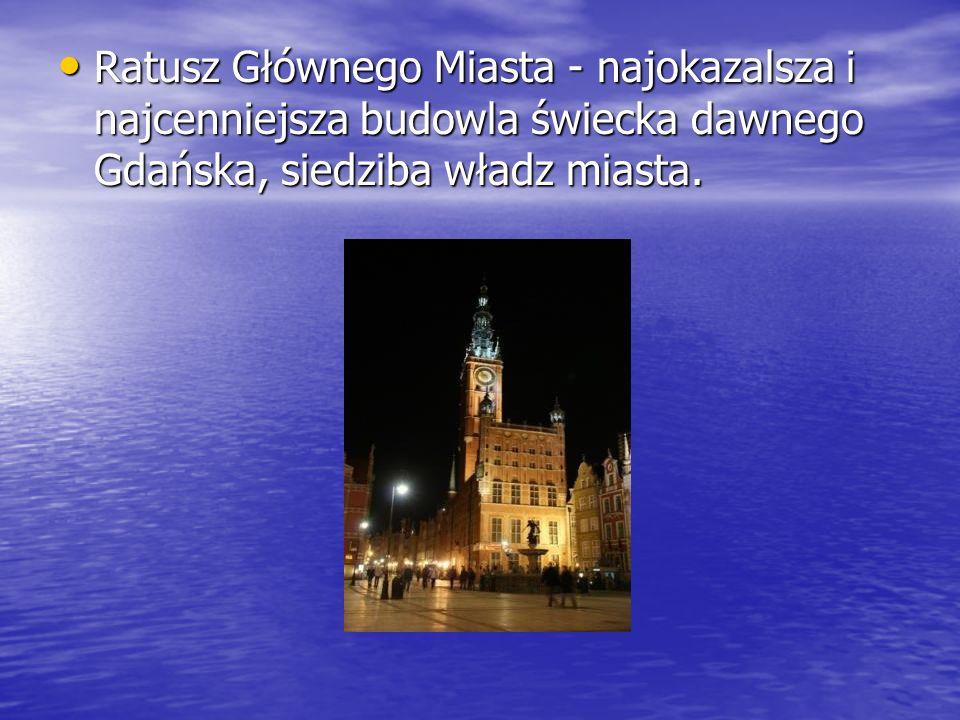 Ratusz Głównego Miasta - najokazalsza i najcenniejsza budowla świecka dawnego Gdańska, siedziba władz miasta.