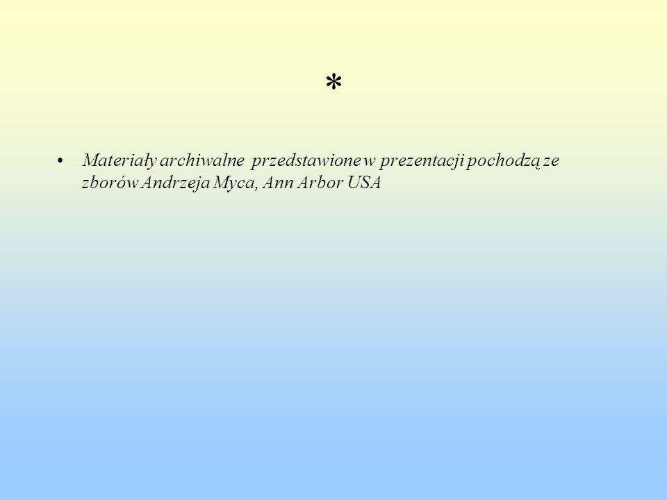 * Materiały archiwalne przedstawione w prezentacji pochodzą ze zborów Andrzeja Myca, Ann Arbor USA
