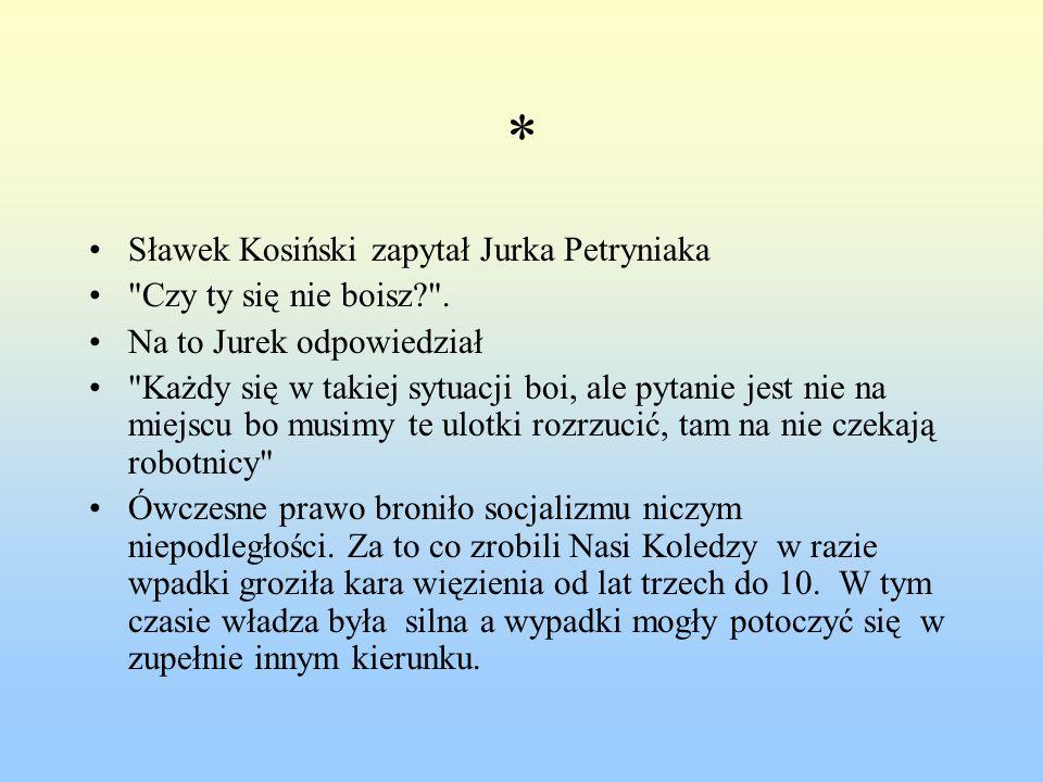 * Sławek Kosiński zapytał Jurka Petryniaka Czy ty się nie boisz .