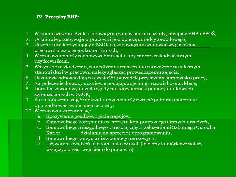 IV. Przepisy BHP: W pomieszczeniu Szok-u obowiązują zapisy statutu szkoły, przepisy BHP i PPOŻ,