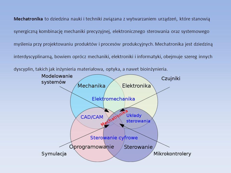 Mechatronika to dziedzina nauki i techniki związana z wytwarzaniem urządzeń, które stanowią
