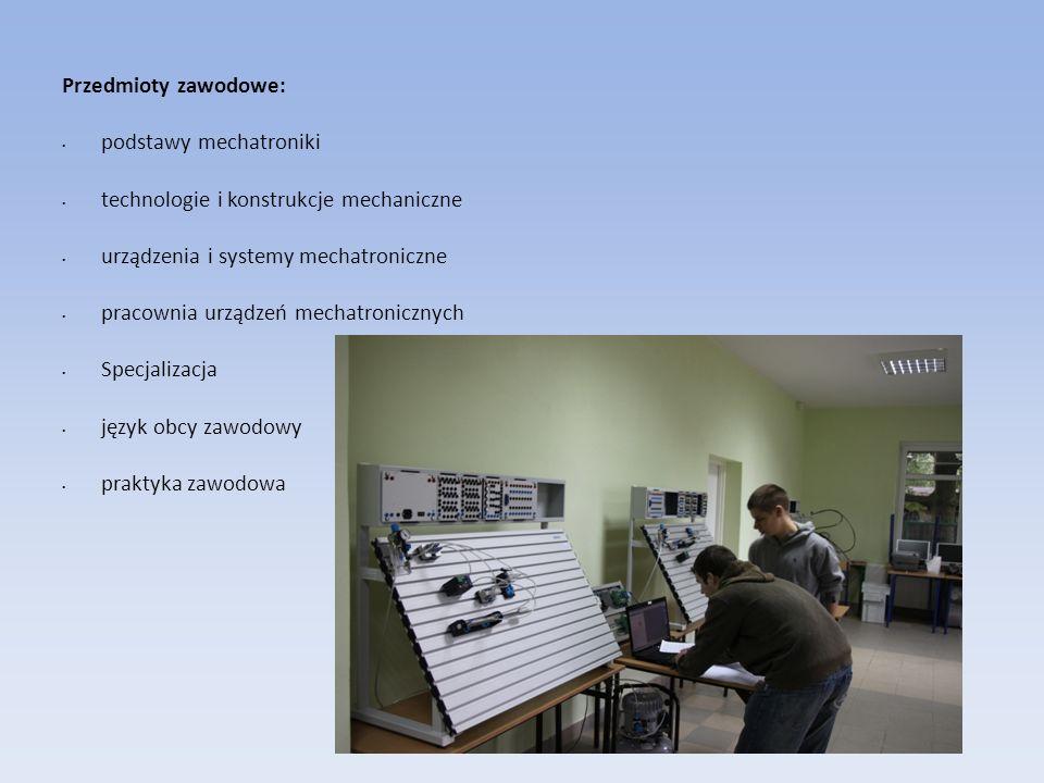 Przedmioty zawodowe: podstawy mechatroniki. technologie i konstrukcje mechaniczne. urządzenia i systemy mechatroniczne.