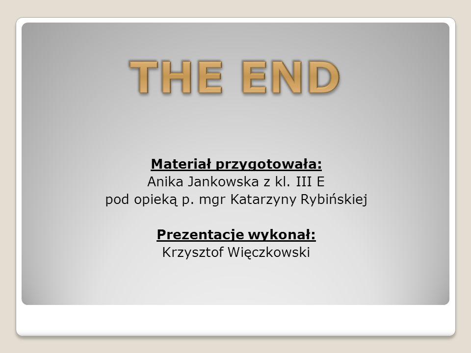 THE END Materiał przygotowała: Anika Jankowska z kl.