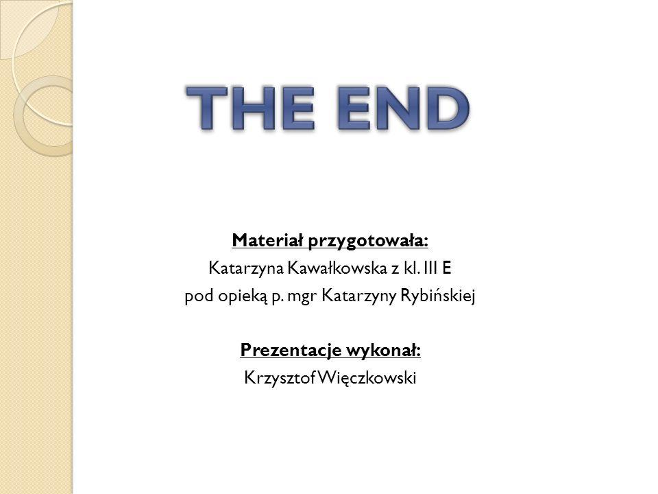 THE END Materiał przygotowała: Katarzyna Kawałkowska z kl.