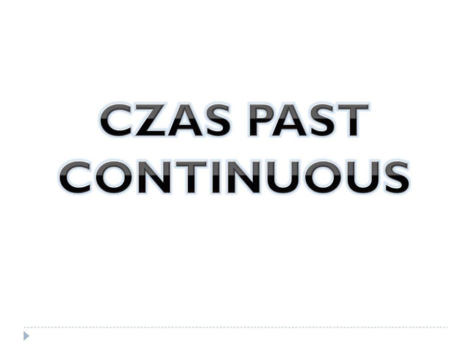 CZAS PAST CONTINUOUS