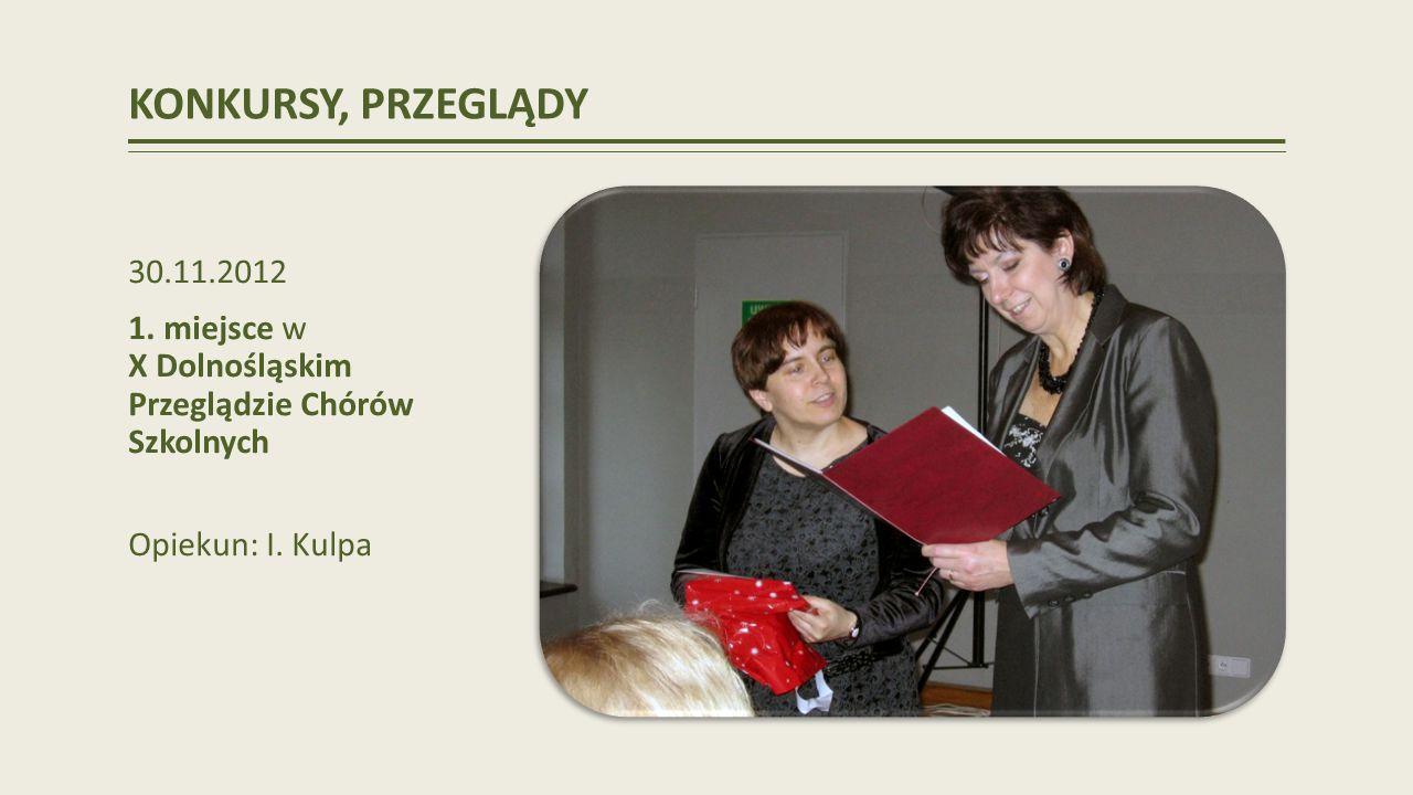 KONKURSY, PRZEGLĄDY 30.11.2012. 1. miejsce w X Dolnośląskim Przeglądzie Chórów Szkolnych.