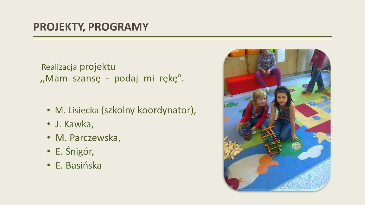 PROJEKTY, PROGRAMY J. Kawka, M. Parczewska, E. Śnigór, E. Basińska