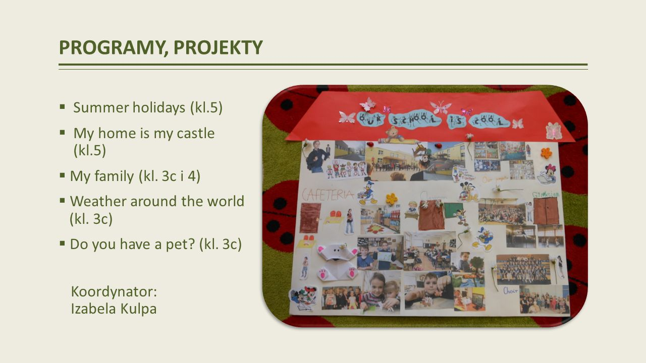 PROGRAMY, PROJEKTY Summer holidays (kl.5) My home is my castle (kl.5)