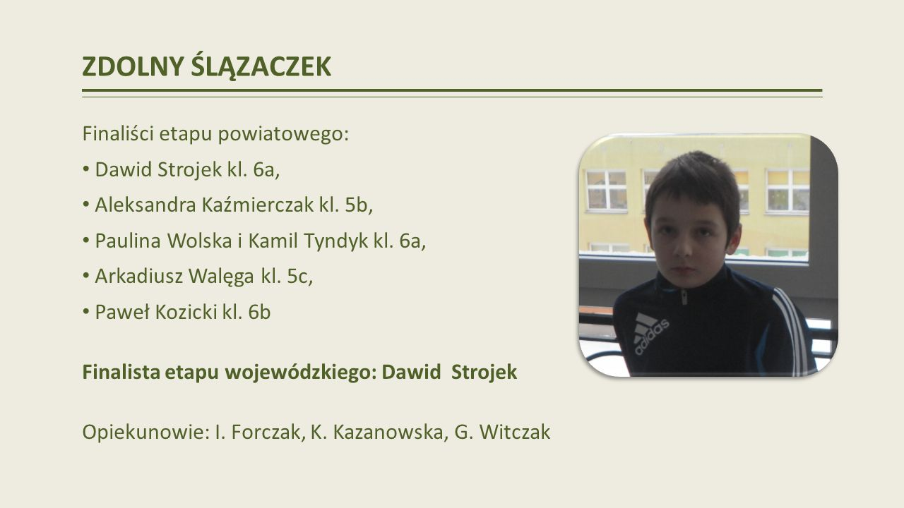 ZDOLNY ŚLĄZACZEK Finaliści etapu powiatowego: Dawid Strojek kl. 6a,