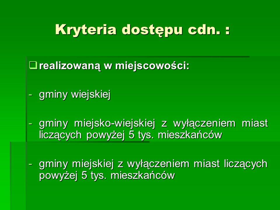 Kryteria dostępu cdn. : realizowaną w miejscowości: gminy wiejskiej