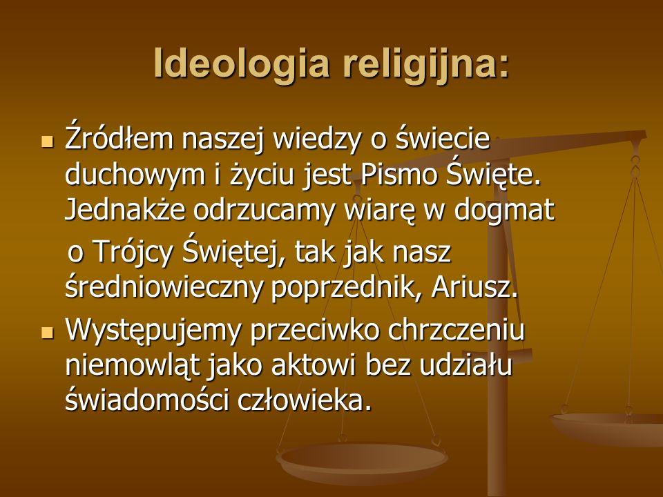 Ideologia religijna: Źródłem naszej wiedzy o świecie duchowym i życiu jest Pismo Święte. Jednakże odrzucamy wiarę w dogmat.