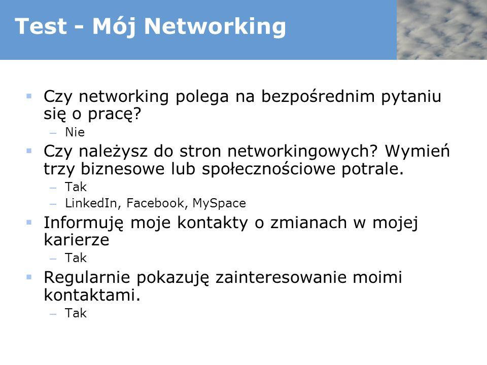 Test - Mój Networking Czy networking polega na bezpośrednim pytaniu się o pracę Nie.