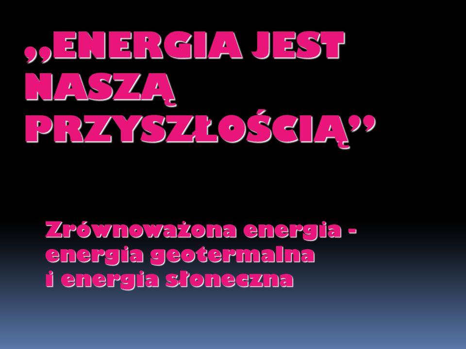 """""""ENERGIA JEST NASZĄ PRZYSZŁOŚCIĄ"""