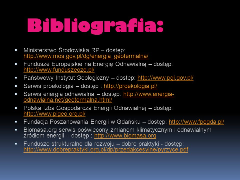 Bibliografia: Ministerstwo Środowiska RP – dostęp: http://www.mos.gov.pl/dg/energia_geotermalna/